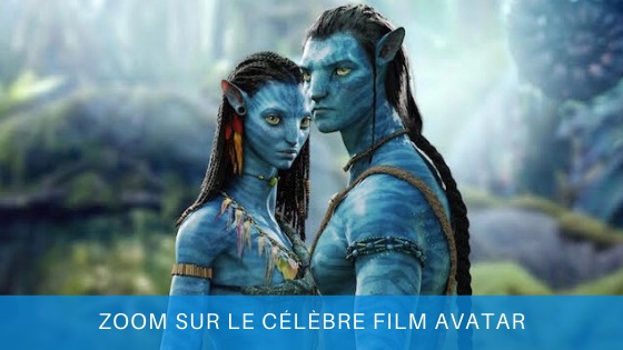 zoom sur le célèbre film de science fiction avatar de James Cameron